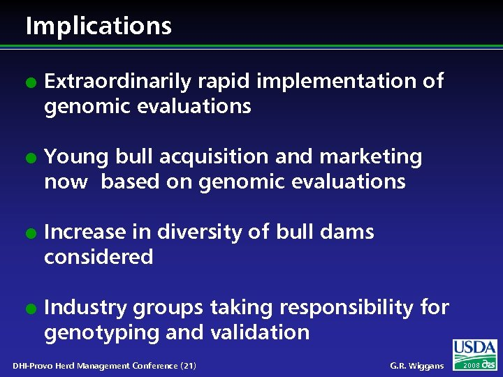 Implications l l Extraordinarily rapid implementation of genomic evaluations Young bull acquisition and marketing