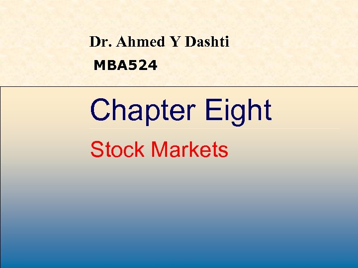 Dr. Ahmed Y Dashti MBA 524 Chapter Eight Stock Markets Mc. Graw-Hill /Irwin Copyright