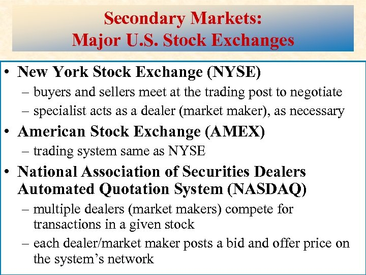 Secondary Markets: Major U. S. Stock Exchanges • New York Stock Exchange (NYSE) –