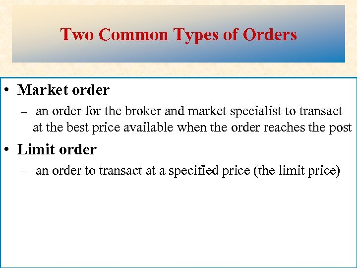 Two Common Types of Orders • Market order – an order for the broker