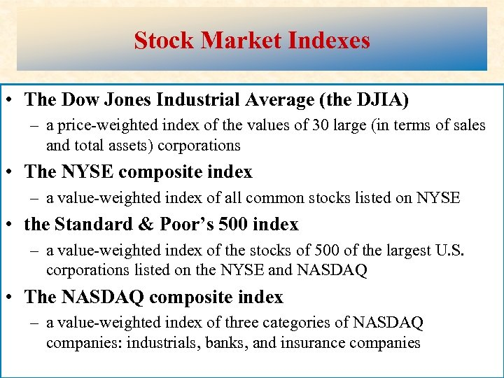 Stock Market Indexes • The Dow Jones Industrial Average (the DJIA) – a price-weighted
