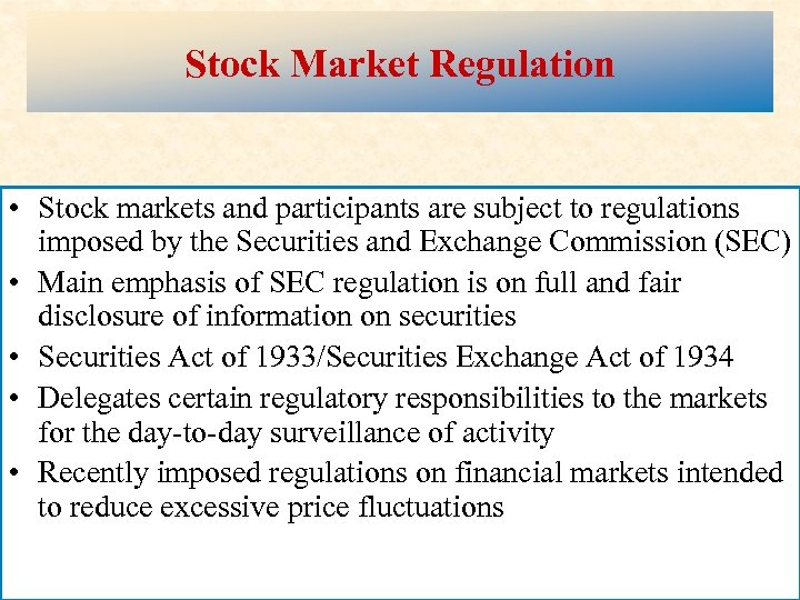 Stock Market Regulation • Stock markets and participants are subject to regulations imposed by