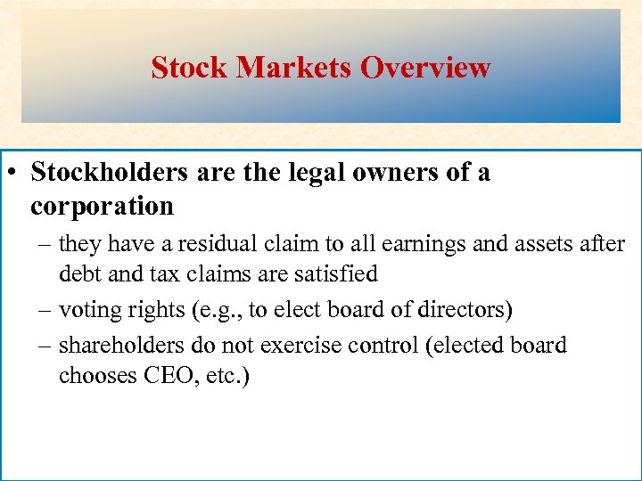 Stock Markets Overview • Stockholders are the legal owners of a corporation – they