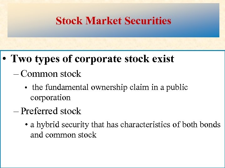 Stock Market Securities • Two types of corporate stock exist – Common stock •
