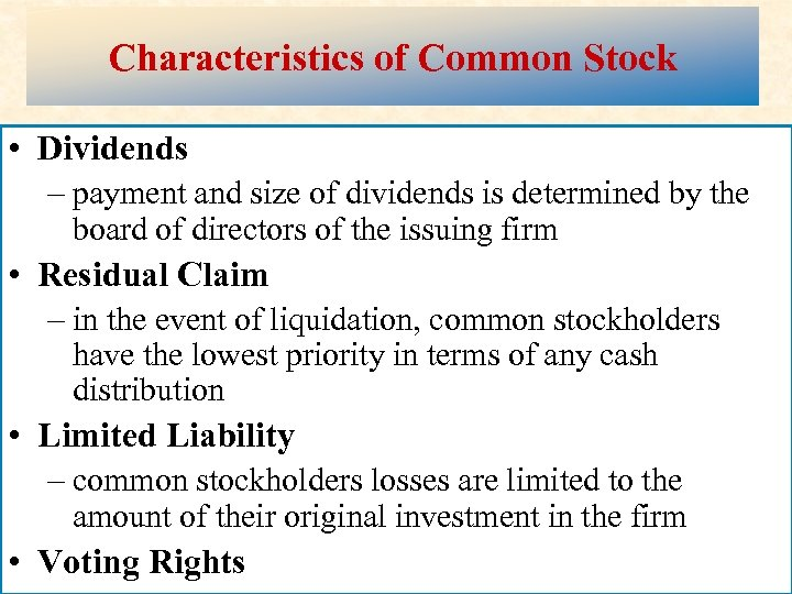 Characteristics of Common Stock • Dividends – payment and size of dividends is determined