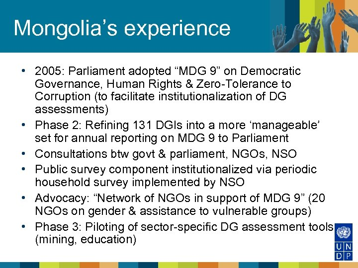 "Mongolia's experience • 2005: Parliament adopted ""MDG 9"" on Democratic Governance, Human Rights &"