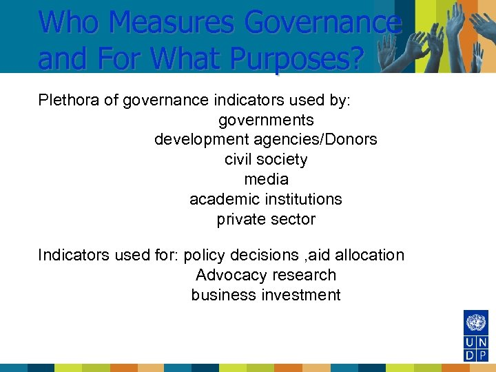 Who Measures Governance and For What Purposes? Plethora of governance indicators used by: governments