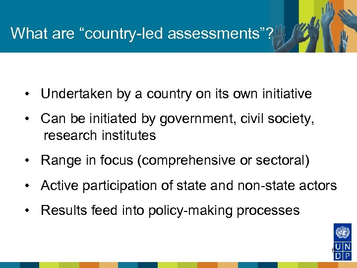"What are ""country-led assessments""? • Undertaken by a country on its own initiative •"