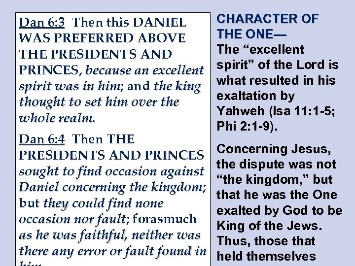 Dan 6: 3 Then this DANIEL WAS PREFERRED ABOVE THE PRESIDENTS AND PRINCES, because