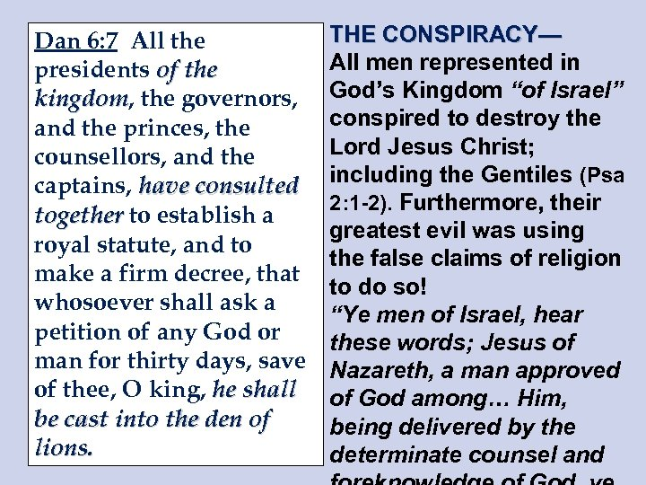 Dan 6: 7 All the presidents of the kingdom, the governors, kingdom and the
