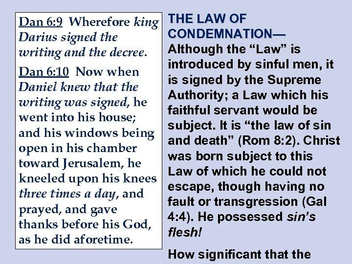Dan 6: 9 Wherefore king Darius signed the writing and the decree Dan 6: