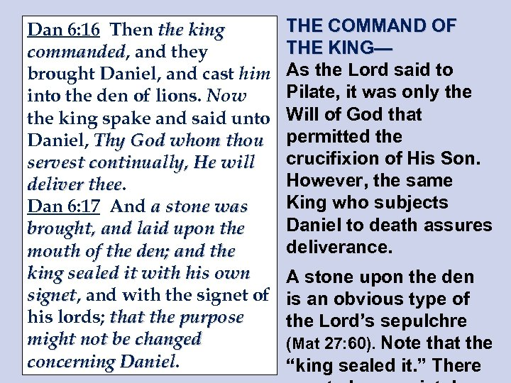 Dan 6: 16 Then the king commanded, and they commanded brought Daniel, and cast