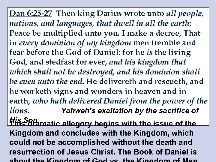 Dan 6: 25 -27 Then king Darius wrote unto all people, nations, and languages,