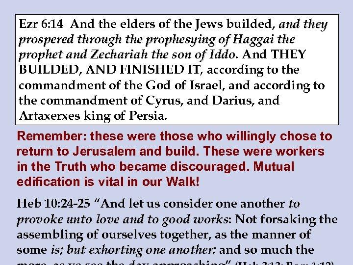 Ezr 6: 14 And the elders of the Jews builded, and they prospered through