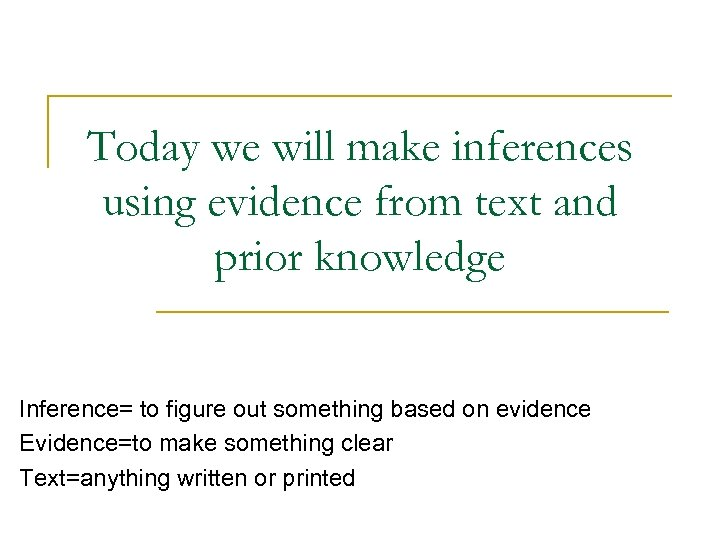 Today we will make inferences using evidence from text and prior knowledge Inference= to