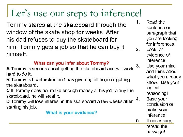 Let's use our steps to inference! Tommy stares at the skateboard through the window