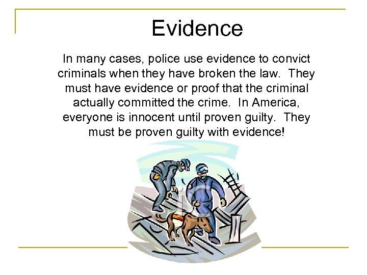 Evidence In many cases, police use evidence to convict criminals when they have broken