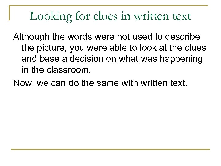 Looking for clues in written text Although the words were not used to describe