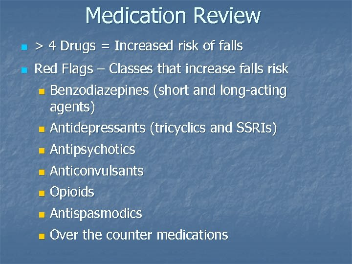 Medication Review n > 4 Drugs = Increased risk of falls n Red Flags
