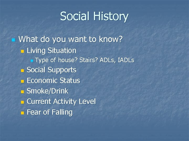 Social History n What do you want to know? n Living Situation n Type