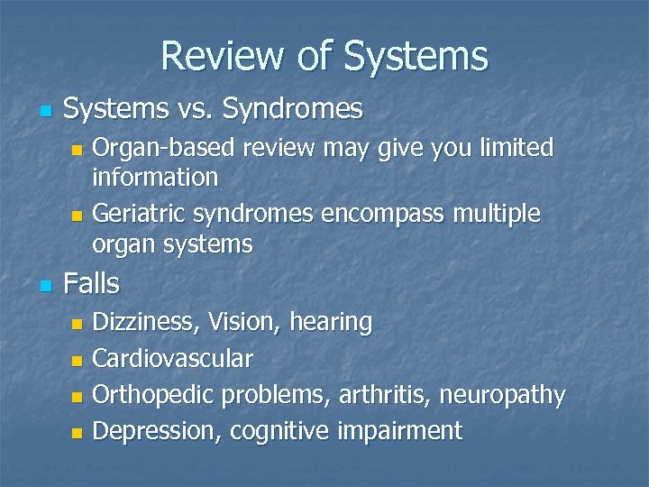 Review of Systems n Systems vs. Syndromes Organ-based review may give you limited information