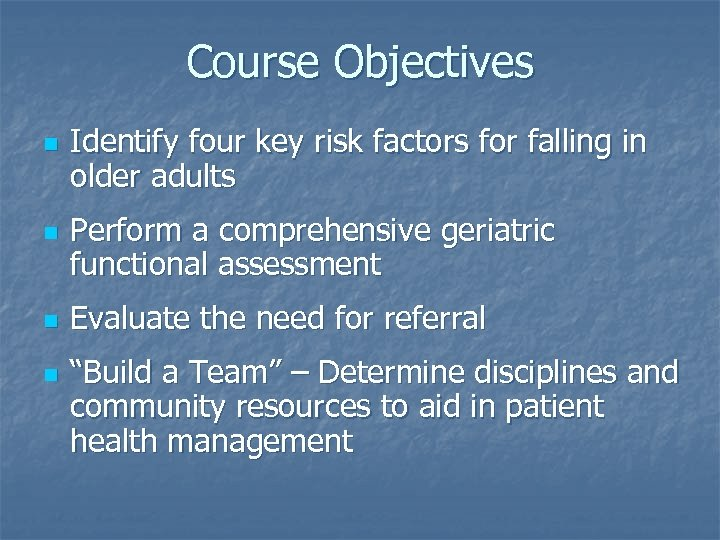 Course Objectives n n Identify four key risk factors for falling in older adults