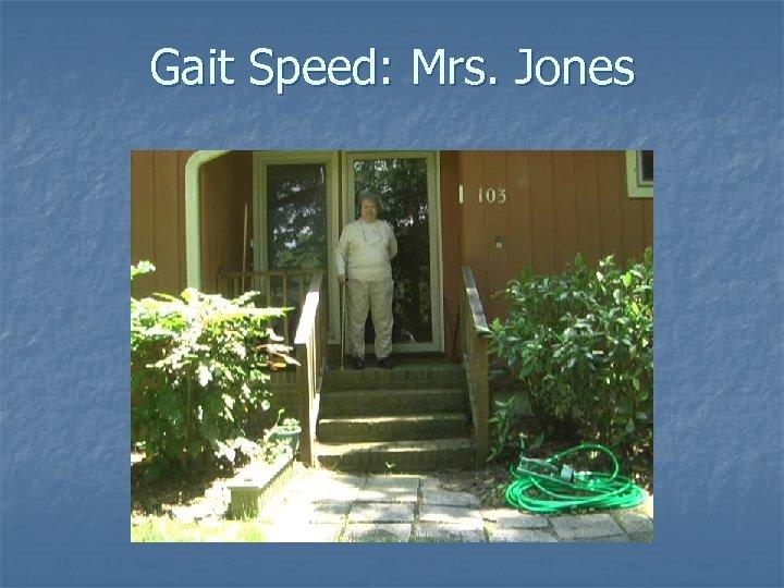 Gait Speed: Mrs. Jones