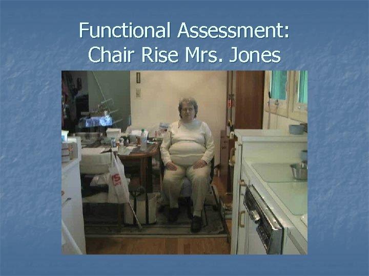 Functional Assessment: Chair Rise Mrs. Jones