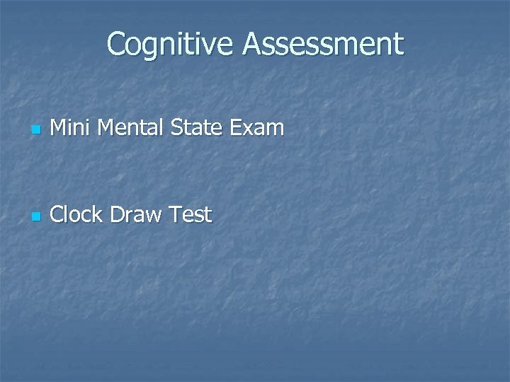 Cognitive Assessment n Mini Mental State Exam n Clock Draw Test