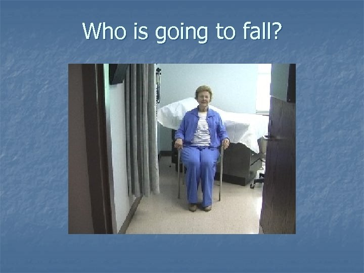 Who is going to fall?