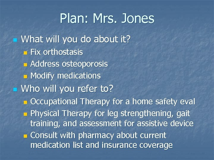 Plan: Mrs. Jones n What will you do about it? Fix orthostasis n Address