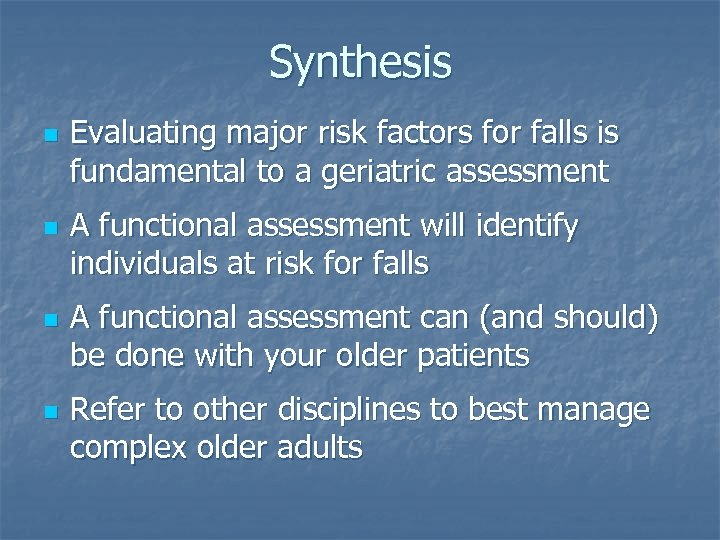 Synthesis n n Evaluating major risk factors for falls is fundamental to a geriatric