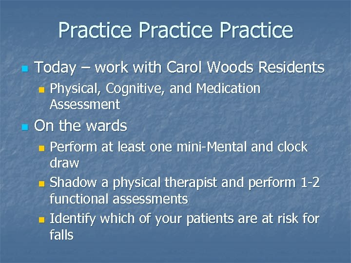 Practice n Today – work with Carol Woods Residents n n Physical, Cognitive, and