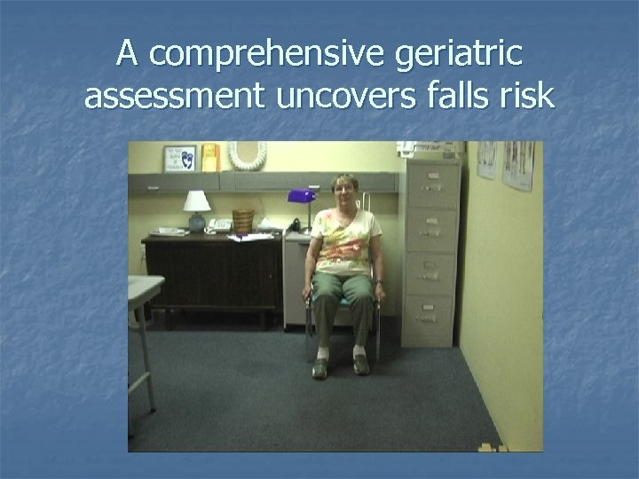 A comprehensive geriatric assessment uncovers falls risk