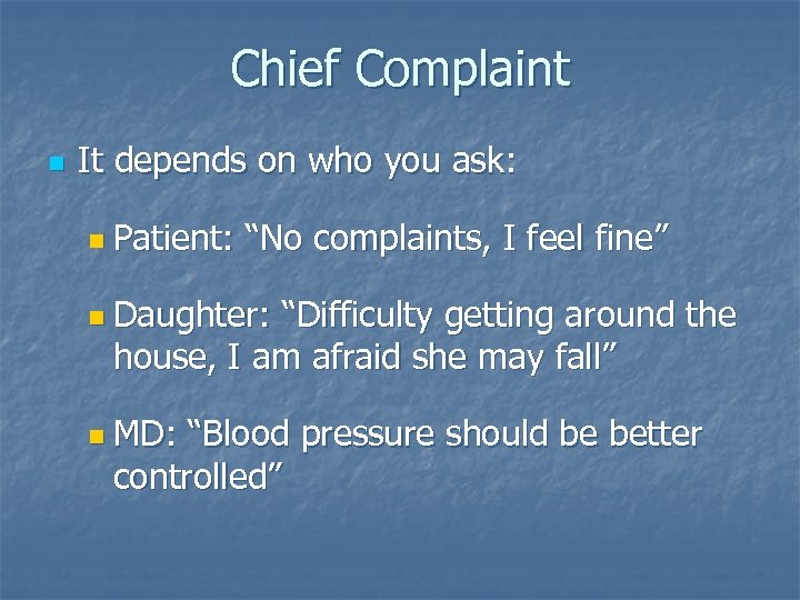"Chief Complaint n It depends on who you ask: n Patient: ""No complaints, I"