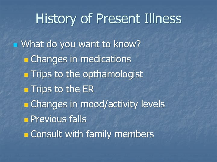 History of Present Illness n What do you want to know? n Changes in