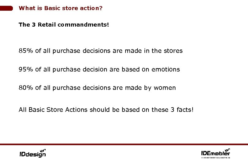 What is Basic store action? The 3 Retail commandments! 85% of all purchase decisions