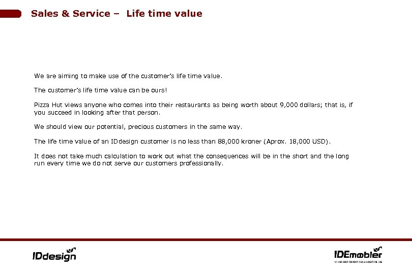 Sales & Service – Life time value We are aiming to make use of