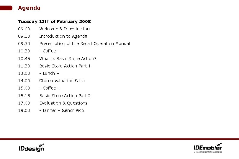Agenda Tuesday 12 th of February 2008 09. 00 Welcome & Introduction 09. 10