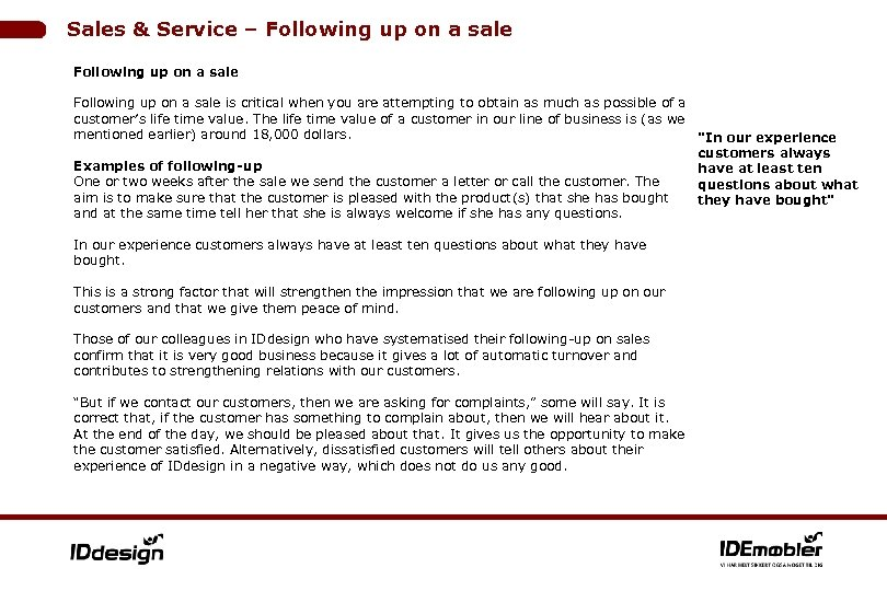 Sales & Service – Following up on a sale is critical when you are