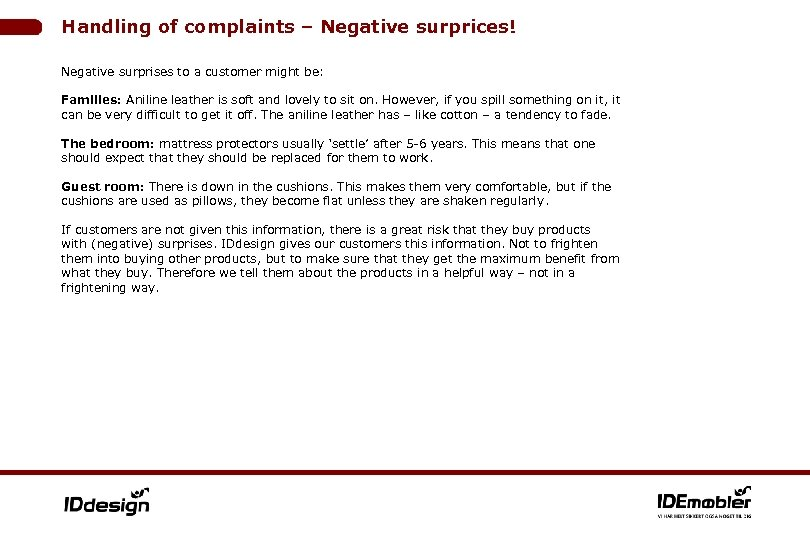 Handling of complaints – Negative surprices! Negative surprises to a customer might be: Families: