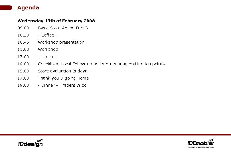 Agenda Wedensday 13 th of February 2008 09. 00 Basic Store Action Part 3