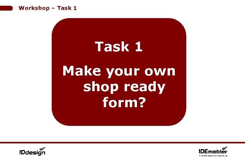 Workshop – Task 1 Make your own shop ready form?
