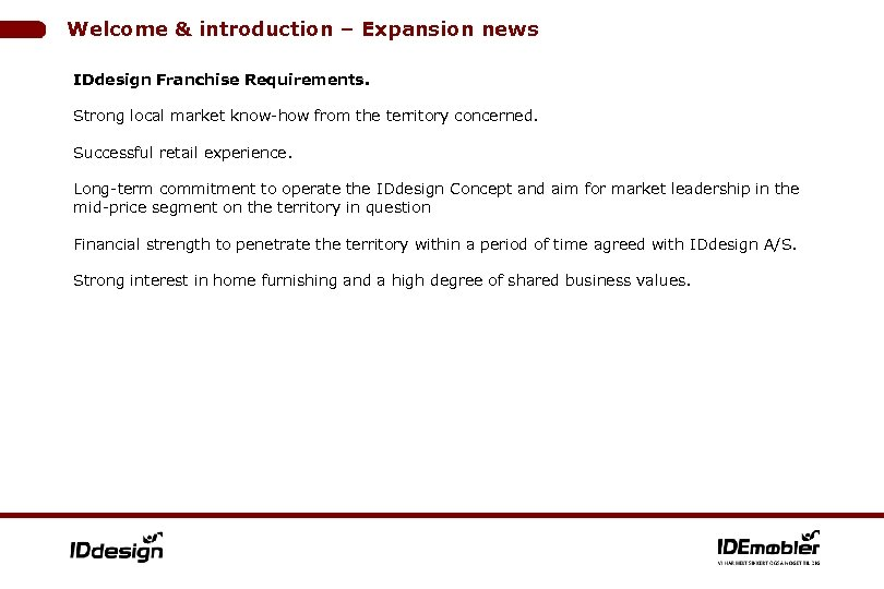 Welcome & introduction – Expansion news IDdesign Franchise Requirements. Strong local market know-how from