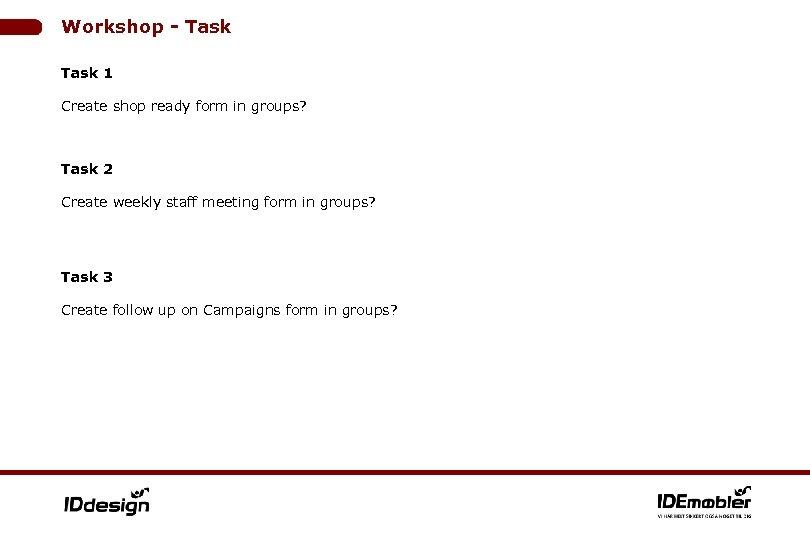 Workshop - Task 1 Create shop ready form in groups? Task 2 Create weekly