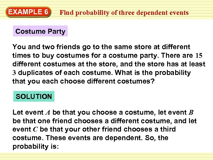 EXAMPLE 6 Find probability of three dependent events Costume Party You and two friends