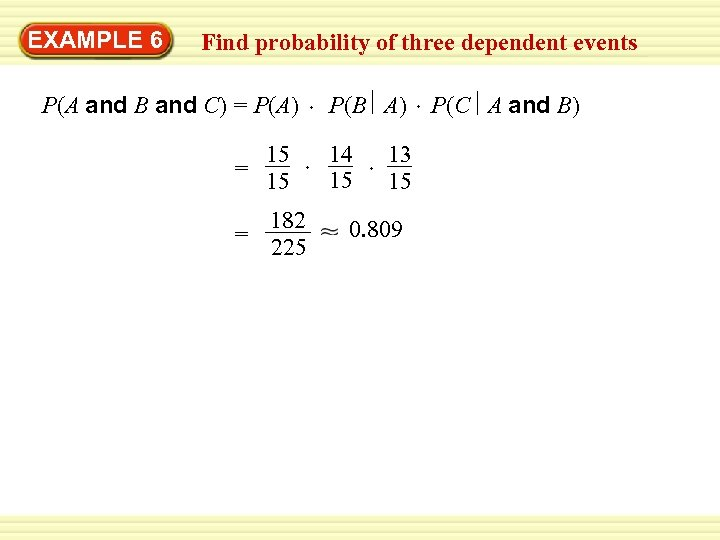 EXAMPLE 6 Find probability of three dependent events P(A and B and C) =
