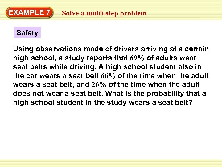 EXAMPLE 7 Solve a multi-step problem Safety Using observations made of drivers arriving at