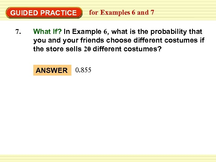 GUIDED PRACTICE 7. for Examples 6 and 7 What If? In Example 6, what