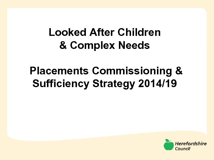 Looked After Children & Complex Needs Placements Commissioning & Sufficiency Strategy 2014/19